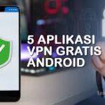6 Aplikasi VPN Aman untuk Android yang Bisa Anda Coba
