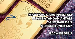 4 Keuntungan Investasi Emas Yang Bikin Anda cepat Kaya Raya!