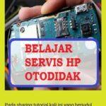 Cara Belajar Service HP Otodidak Yang Bermanfaat Untuk mu
